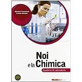 Noi e la chimica. Quaderno di laboratorio. Con espansione online. Per le Scuole superiori