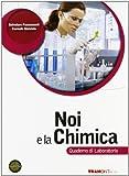 Noi e la chimica. Quaderno di laboratorio. Per le Scuole superiori. Con espansione online