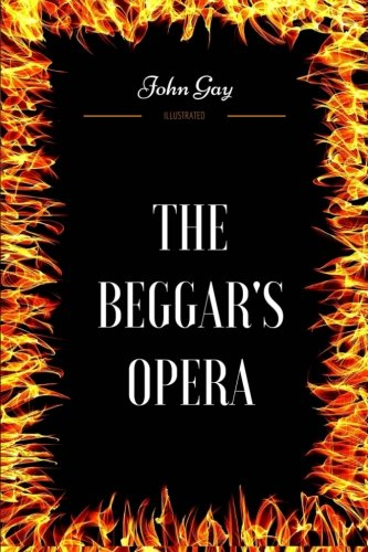 The Beggar's Opera: By John Gay - Illustrated