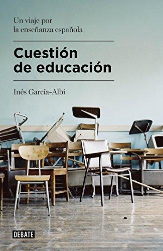 Cuestión de educación: Un viaje por la enseñanza española por Inés García-Albi