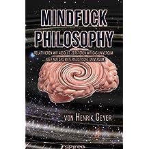 Mindfuck Philosophy: Relativieren wir absolut, zerstören wir das Universum - aber nur das materialistische Universum (Spirealismus - Reihe 1)