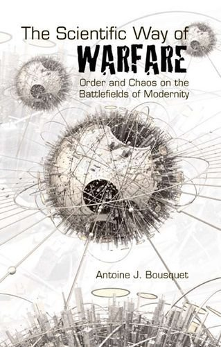 Scientific Way of Warfare: Order and Chaos on the Battlefields of Modernity by Antoine J. Bousquet (2010-07-06)