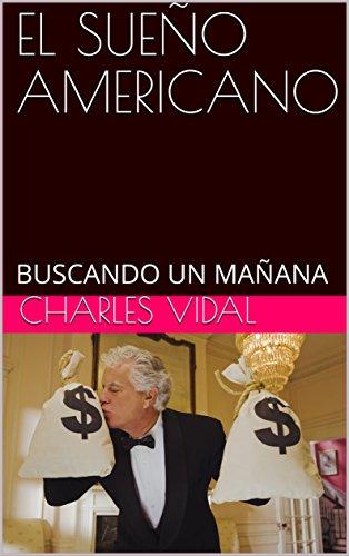 EL SUEÑO AMERICANO: BUSCANDO UN MAÑANA (Spanish Edition) - Vidal-sammlung
