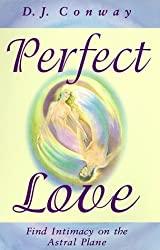 Perfect Love: Find Intimacy on the Astral Plane by D.J. Conway (1998-04-08)