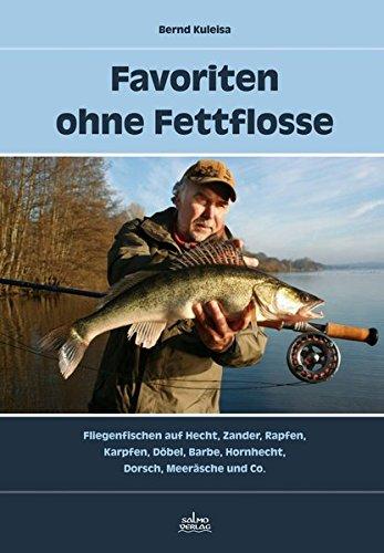 Favoriten ohne Fettflosse: Fliegenfischen auf Hecht, Zander, Rapfen, Karpfen, Döbel, Barbe, Hornhecht, Dorsch, Meeräsche und Co. (Barsch Fliegenfischen)