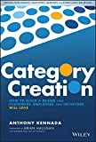 Category Creation: How to Build a Brand that Customers, Employees, and Investors Will Love (English Edition)...