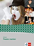 Kursbuch Theater machen: Schülerbuch Klasse 8-10