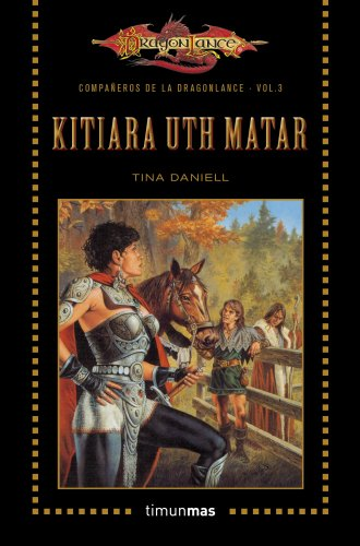 Kitiara Uth Matar: Compañeros de la Dragonlance. Volumen 3 por Tina Daniell