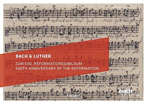 Bach & Luther – Zum 500. Reformationsjubiläum: Katalog zur Ausstellung im Bach-Museum Leipzig: 08. September 2017 bis 28. Januar 2018
