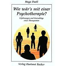 Wie wär's mit einer Psychotherapie?: Erfahrungen und Ratschläge eines Therapeuten (Psychologie)