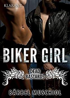 Biker Girl - Dead Bastards: Biker Roman (Biker Trilogie 1) (German Edition) par [Muschiol, Bärbel]