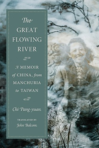 The Great Flowing River: A Memoir of China, from Manchuria to Taiwan (Modern Chinese Literature from Taiwan)