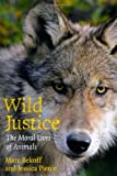 Wild Justice: The Moral Lives of Animals by Marc Bekoff (2009-05-30)