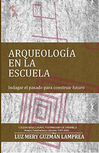Arquelogía en la Escuela: Indagar el pasado para construir el futuro por Luz Mery Guzmán Lamprea