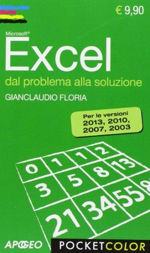 Excel. Dal problema alla soluzione. Per le versioni 2013, 2010, 2007, 2003