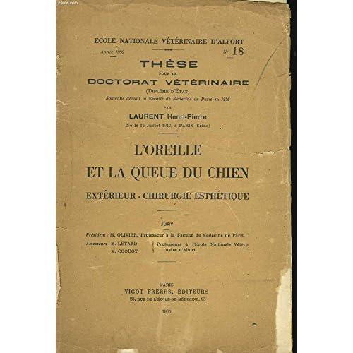 L'OREILLE ET LA QUEUE DU CHIEN. EXTERIEUR, CHIRUURGIE ESTHETIQUE. THESE POUR LE DOCTORAT VETERINAIRE.