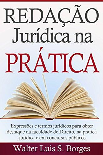 Redação Jurídica na Prática: Expressões e termos jurídicos para obter destaque na faculdade de Direito