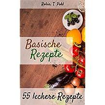 Säure-Basen-Kochbuch: 55 leckere basische Rezepte zum selber machen - Lernen Sie in kürzester Zeit basisch kochen! (Basische Ernährung Kochbuch, Basisches Kochbuch, Basen Fasten, Basische Ernährung)