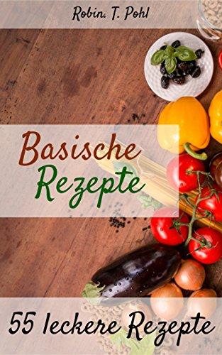 Säure-Basen-Kochbuch: 55 leckere basische Rezepte zum selber ...