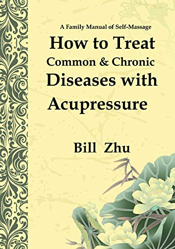 How to Treat Common and Chronic Diseases with Acupressure: A Family Manual of Self-Massage (English Edition)