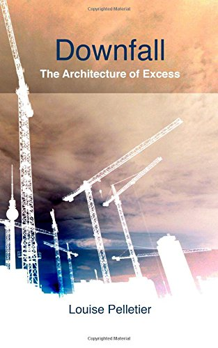 Downfall: The Architecture of Excess
