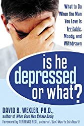 Is He Depressed or What?: What to Do When the Man You Love is Irritable, Moody, and Withdrawn by David B. Wexler (2006-02-28)