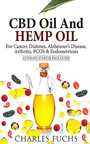 CBD Oil And Hemp Oil For Cancer, Diabetes, Alzheimer's Disease, Arthritis, PCOS & Endometriosis: Ultimate Starter Pack Guide -