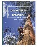 Grimpeurs d'arbres - Suspendus entre ciel et terre