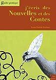 J'écris des Nouvelles et des Contes: Guide pratique (French Edition)