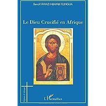 Le Dieu Crucifé en Afrique : Esquisse d'une Christologie négro-africaine de la Libération Holistique