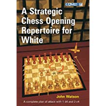 A Strategic Chess Opening Repertoire for White: A complete plan of attack with 1 d4 and 2 c4 (English Edition)