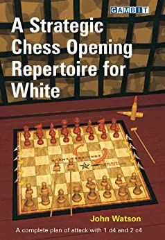 A Strategic Chess Opening Repertoire for White: A complete plan of attack with 1 d4 and 2 c4 (English Edition) von [Watson, John]
