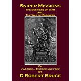 Sniper Missions - The Business of War and the War of Business or J'accuse... Encore une fois! (English Edition)