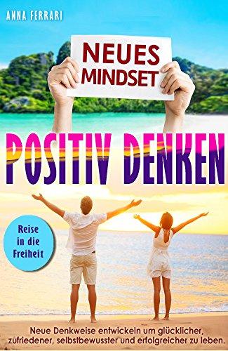 Health Body-mind-spirit (Neues Mindset: Positiv denken!: Neue Denkweise entwickeln um glücklicher, zufriedener, selbstbewusster und erfolgreicher zu werden)