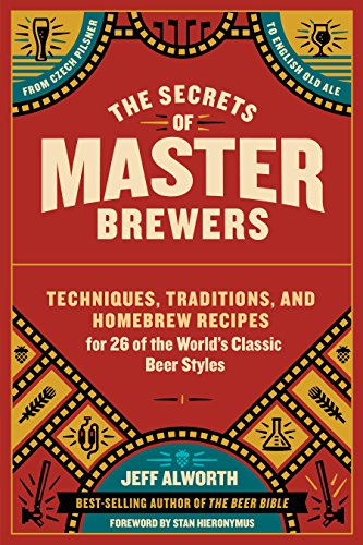 the-secrets-of-master-brewers-techniques-traditions-and-homebrew-recipes-for-26-of-the-worlds-classi