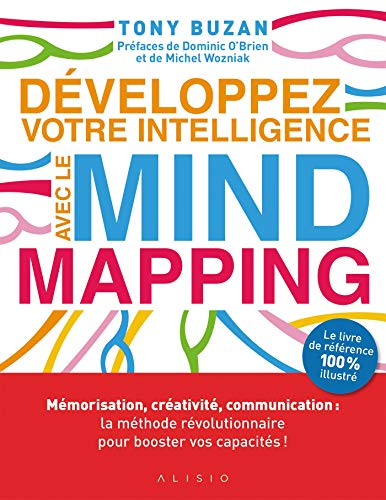 Développez votre intelligence avec le Mind Mapping: Mémorisation, créativité, communication : la méthode révolutionnaire pour booster vos capacités ! par Tony Buzan