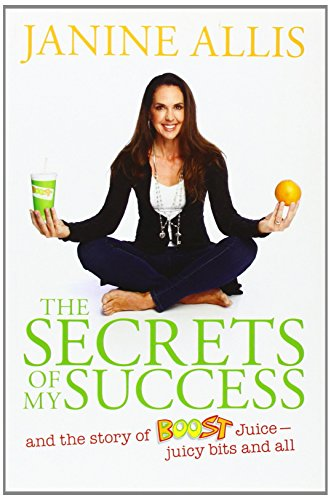 the-secrets-of-my-success-the-story-of-boost-juice-juicy-bits-and-all-by-janine-allis-28-jun-2013-pa