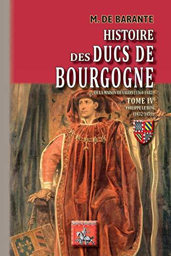 Histoire des Ducs de Bourgogne de la maison de Valois (Tome 4): Philippe le Bon (1432-1453) (Arremouludas)