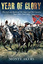 Year of Glory: The Life and Battles of Jeb Stuart and His Cavalry, June 1862–June 1863 (English Edition)