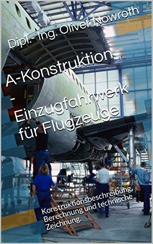 A-Konstruktion - Einzugfahrwerk für Flugzeuge: Konstruktionsbeschreibung, Berechnung und technische Zeichnung.