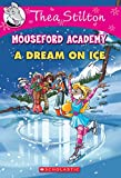 #5: Thea Stilton Mouseford Academy #10: A Dream on Ice
