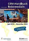 CRM-Handbuch Reisemedizin: 45. Ausgabe, Juni 2010 - November 2010