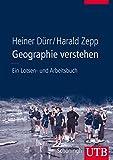 Geographie verstehen: Ein Lotsen- und Arbeitsbuch