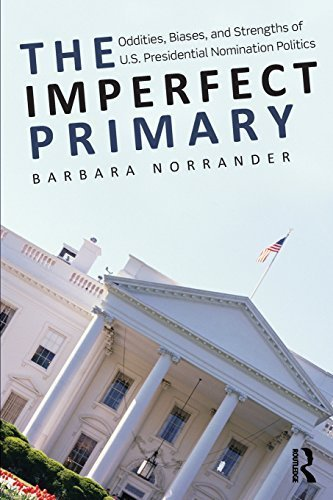 The Imperfect Primary: Oddities, Biases, and Strengths of U.S. Presidential Nomination Politics (Controversies in Electoral Democracy and Representation) 1st (US) F edition by Norrander, Barbara (2010) Paperback