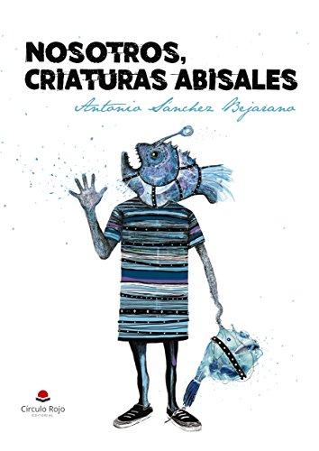 Nosotros, criaturas abisales de [Sánchez Bejarano, Antonio]