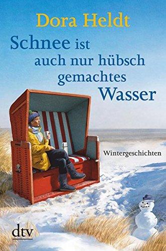 Buchseite und Rezensionen zu 'Schnee ist auch nur hübschgemachtes Wasser: Wintergeschichten' von Dora Heldt