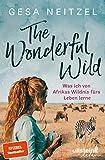 The Wonderful Wild: Was ich von Afrikas Wildnis fürs Leben lerne