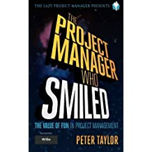 The project manager who smiled: The value of fun in project management by Peter Taylor(2013-06-01)
