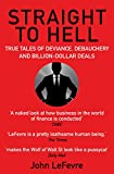 Straight to Hell: True Tales of Deviance, Debauchery and Billion-Dollar Deals