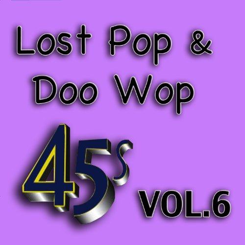 Lost Pop & Doo Wop 45's, Vol. 6